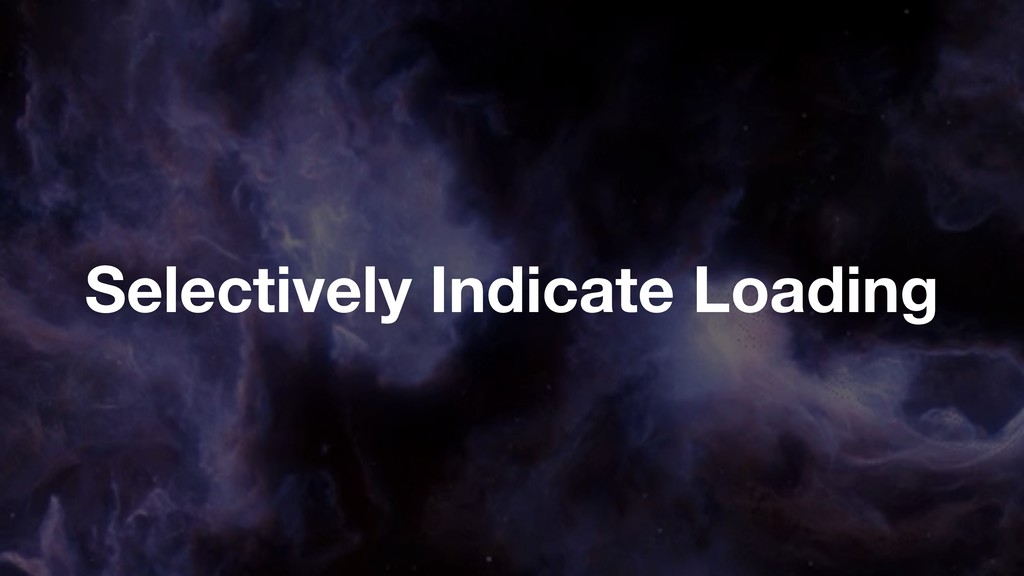 Selectively Indicate Loading