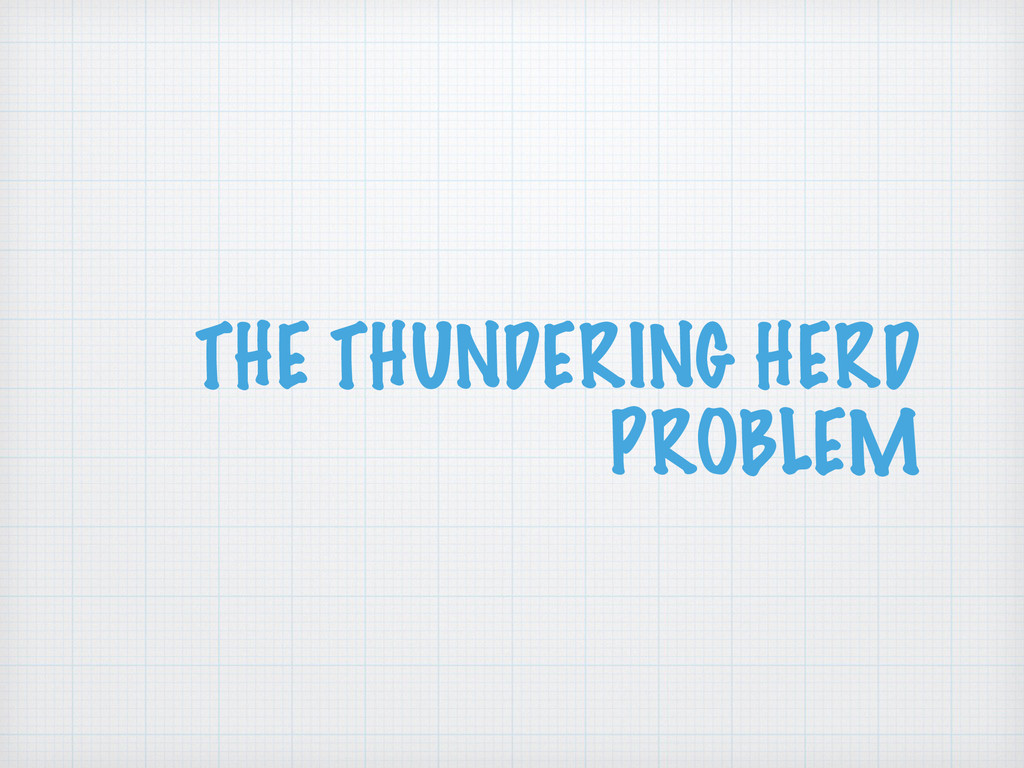 THE THUNDERING HERD PROBLEM