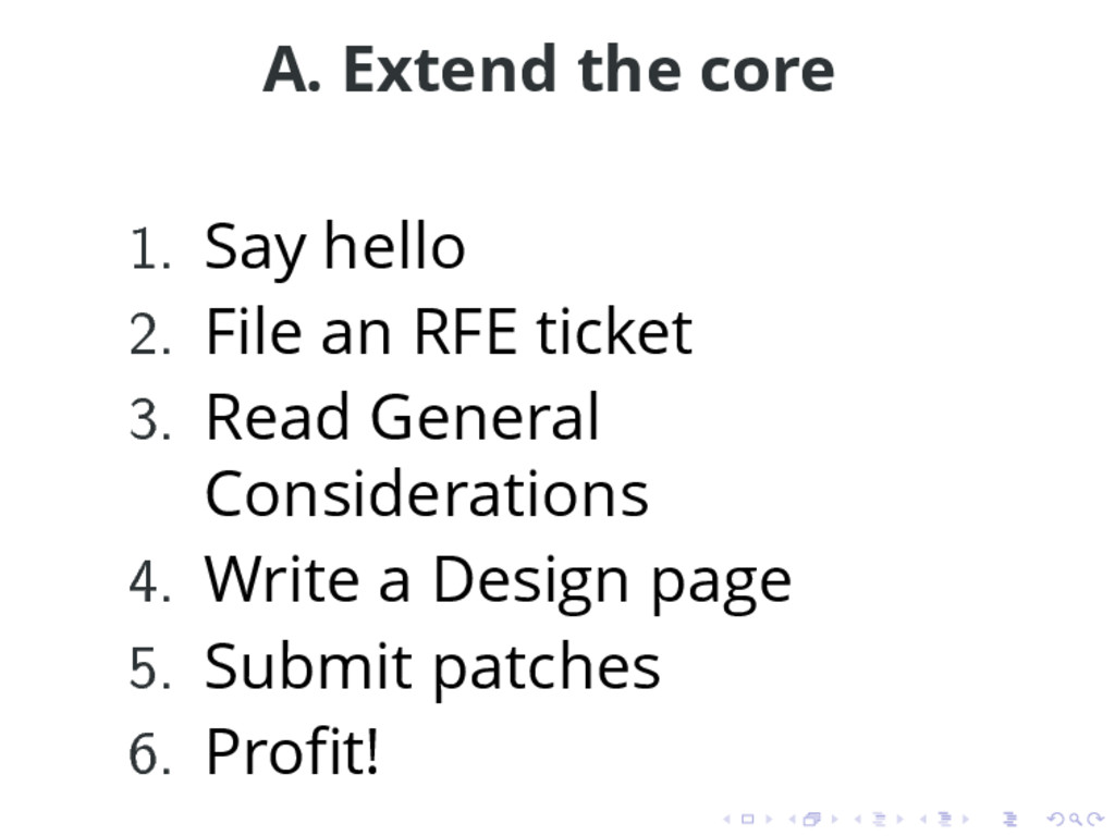 A. Extend the core 1. Say hello 2. File an RFE ...