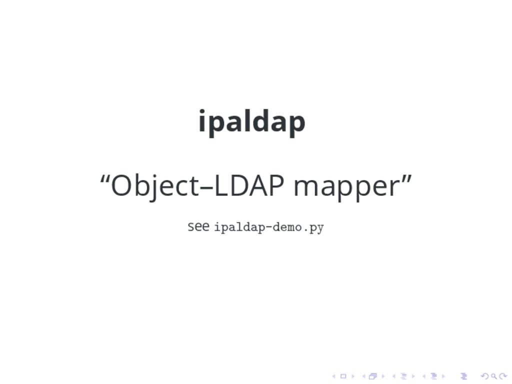 "ipaldap ""Object–LDAP mapper"" see ipaldap-demo.py"