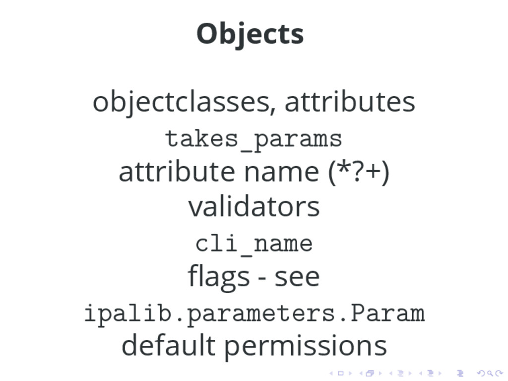 Objects objectclasses, attributes takes_params ...