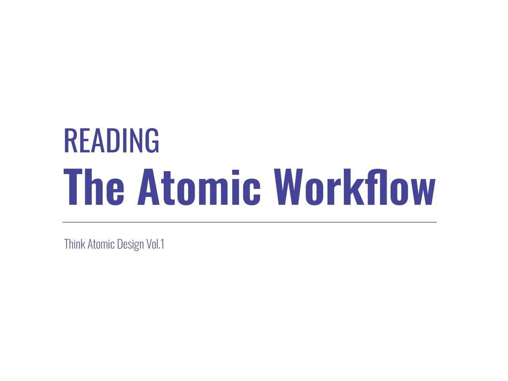 READING The Atomic Workflow Think Atomic Design ...