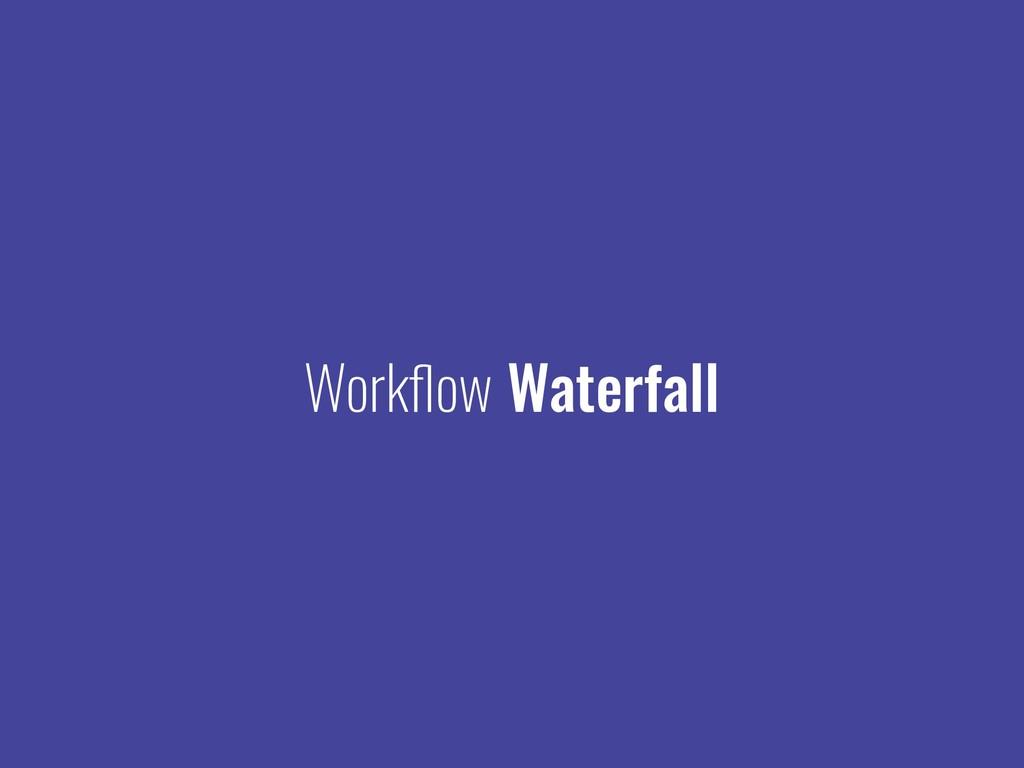 Workflow Waterfall
