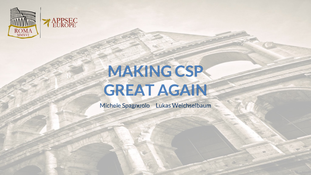 MAKING CSP GREAT AGAIN Michele Spagnuolo Lukas ...
