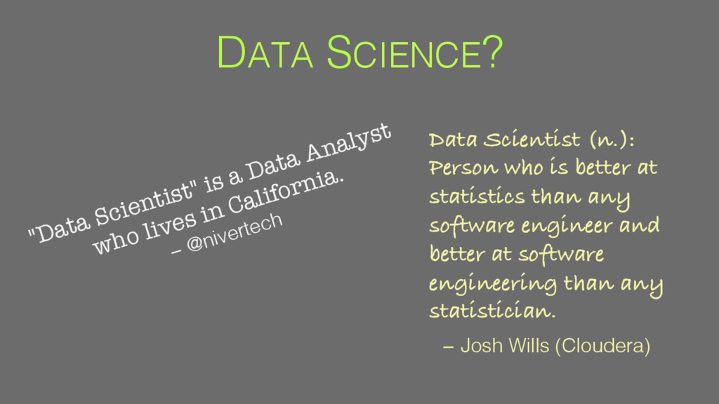 DATA SCIENCE?! Data Scientist (n.): Person who ...