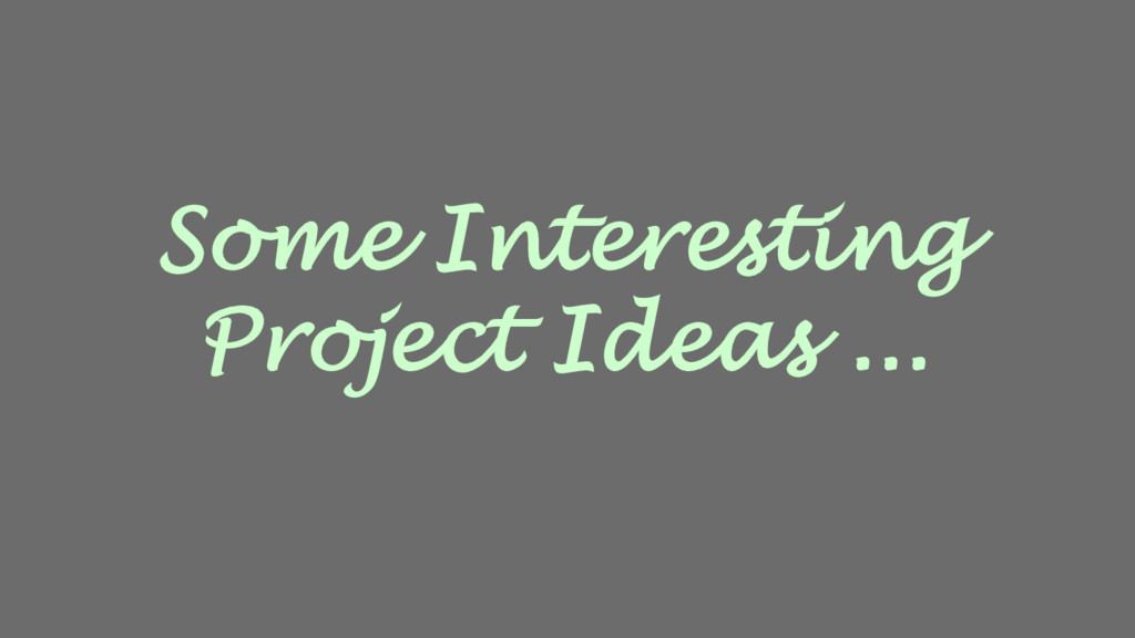 Some Interesting Project Ideas ...