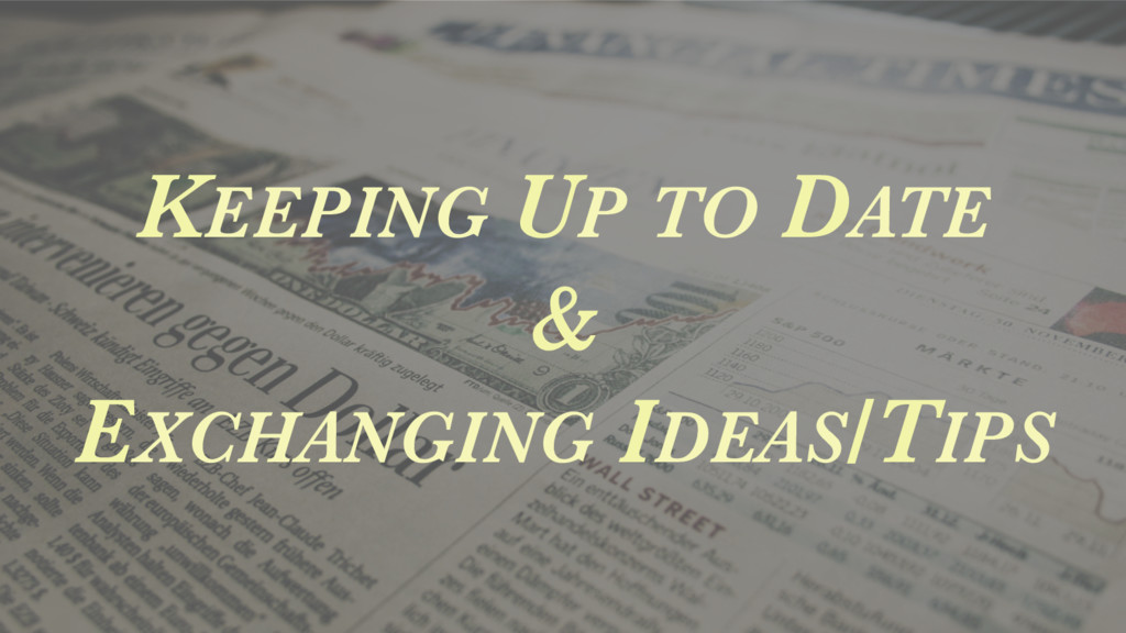 KEEPING UP TO DATE & EXCHANGING IDEAS/TIPS