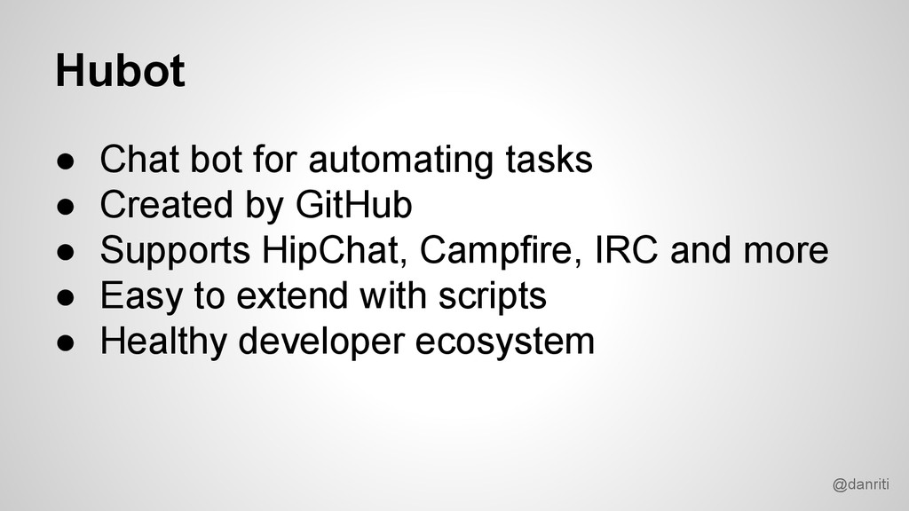 @danriti Hubot ● Chat bot for automating tasks ...