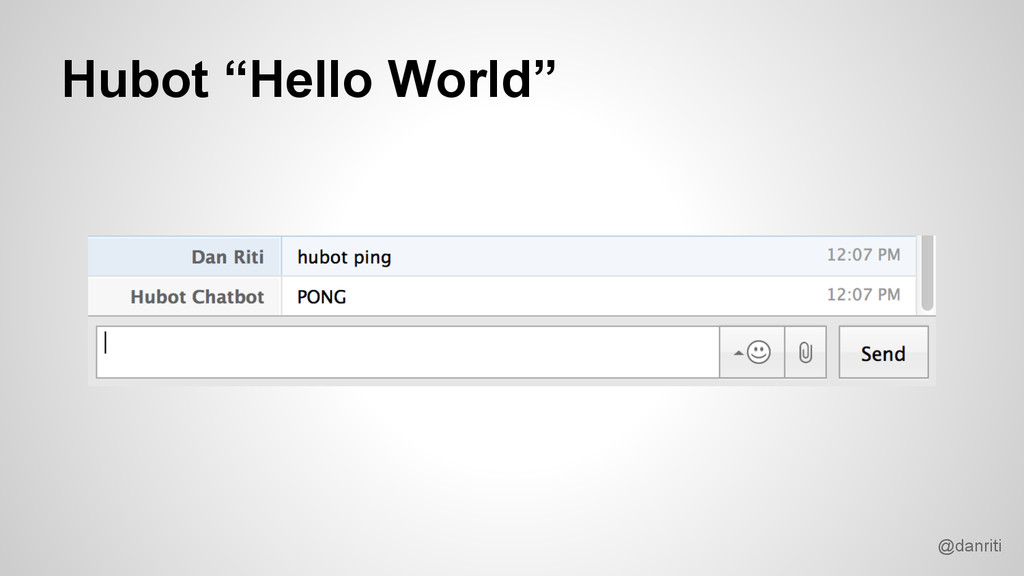 "@danriti Hubot ""Hello World"""