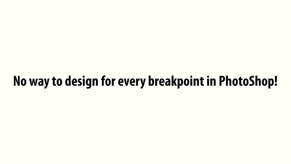 No way to design for every breakpoint in PhotoS...