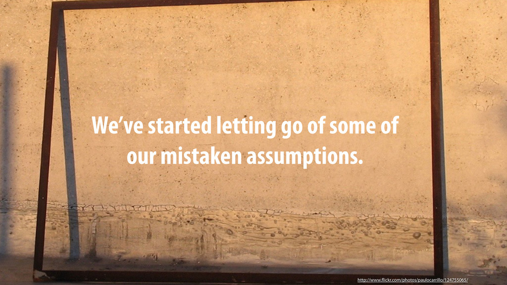 We've started letting go of some of our mistake...