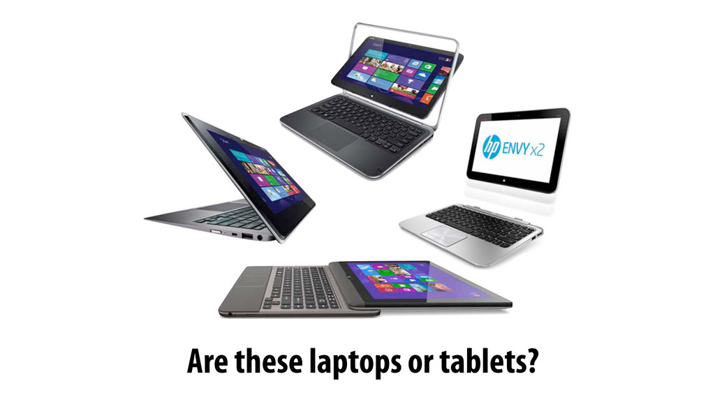 Are these laptops or tablets?