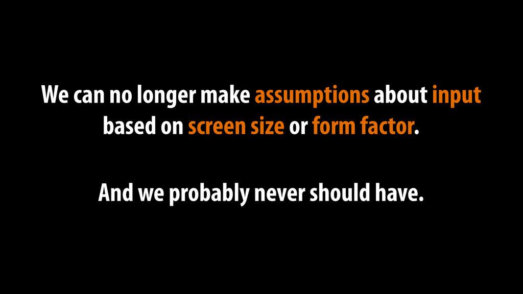 We can no longer make assumptions about input b...