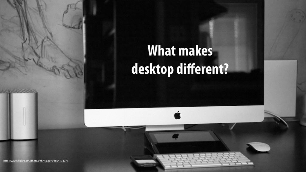 What makes desktop different? http://www.flickr....