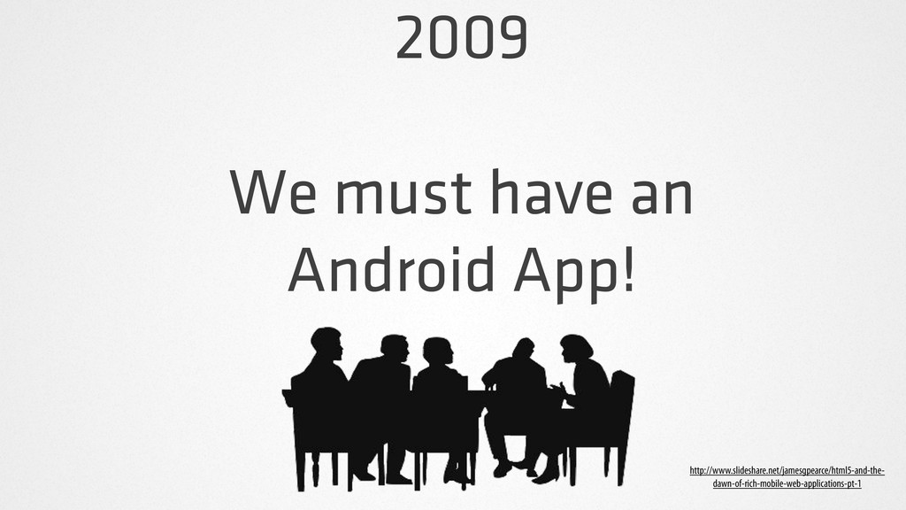 2009 We must have an Android App! http://www.sl...