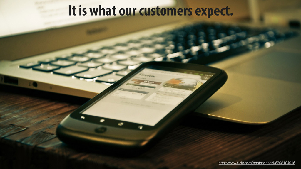 It is what our customers expect. http://www.flic...