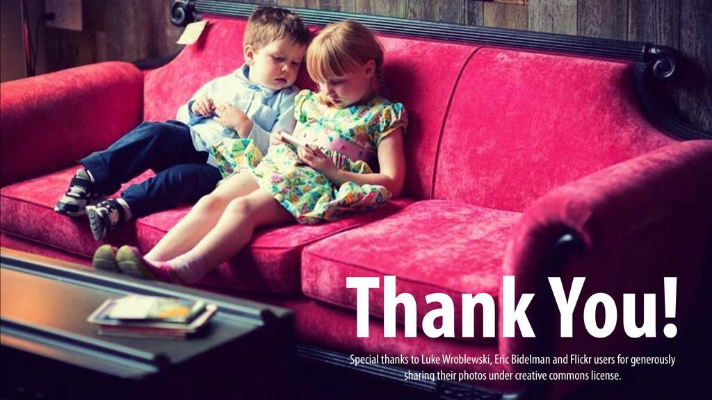 Thank You! Special thanks to Luke Wroblewski, E...