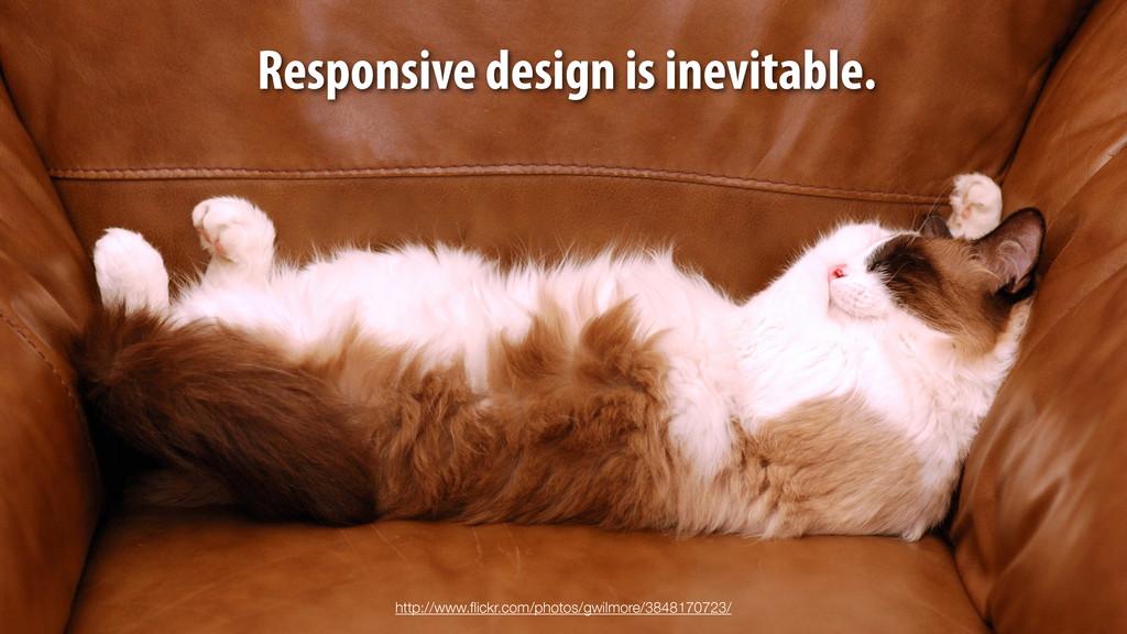 Responsive design is inevitable. http://www.flic...