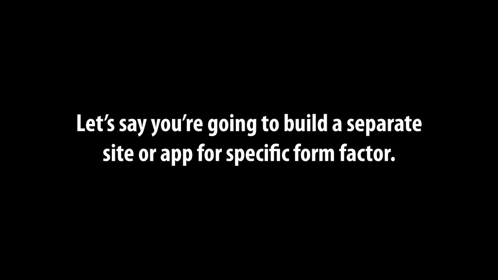 Let's say you're going to build a separate site...