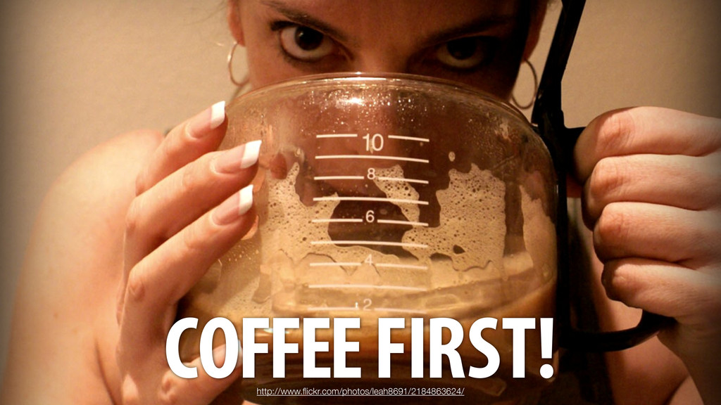 COFFEE FIRST! http://www.flickr.com/photos/leah8...