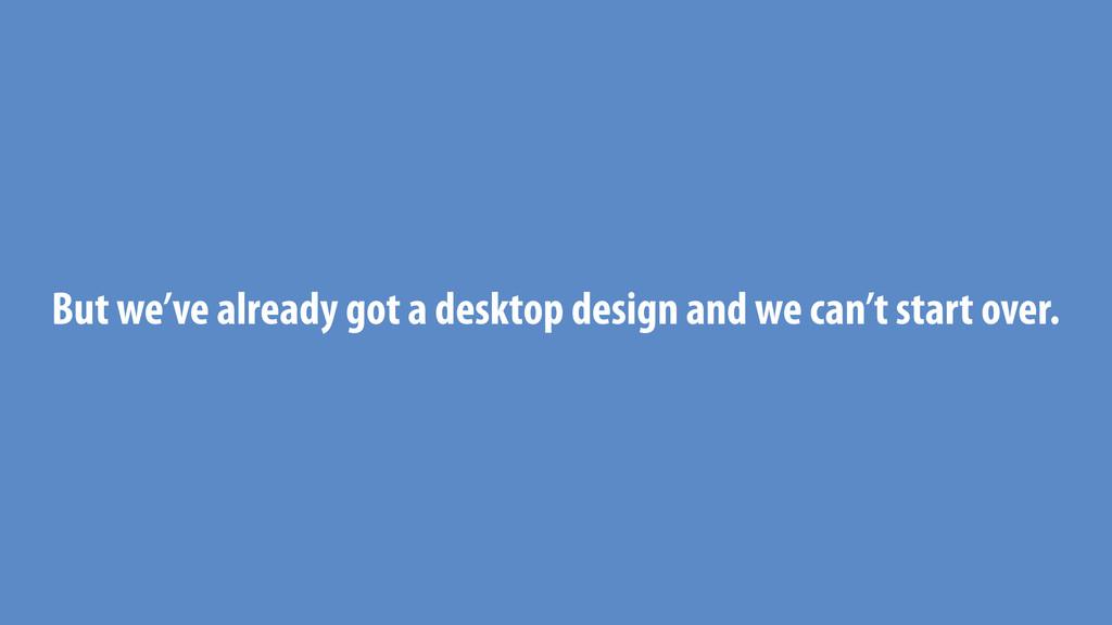 But we've already got a desktop design and we c...