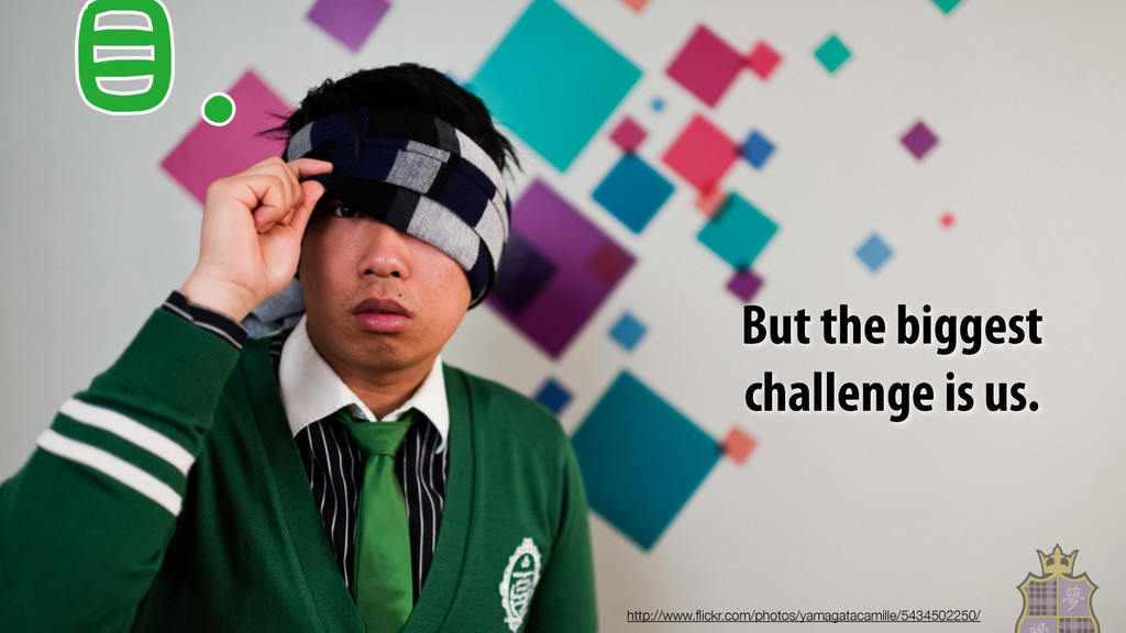 But the biggest challenge is us. http://www.flic...
