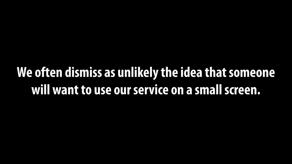 We often dismiss as unlikely the idea that some...