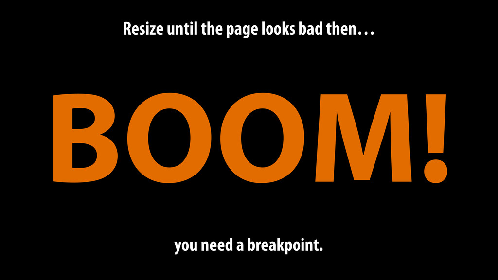 Resize until the page looks bad then… BOOM! you...