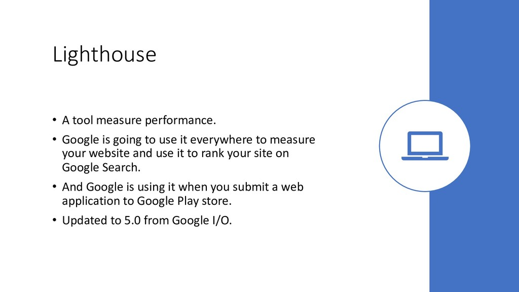Lighthouse • A tool measure performance. • Goog...