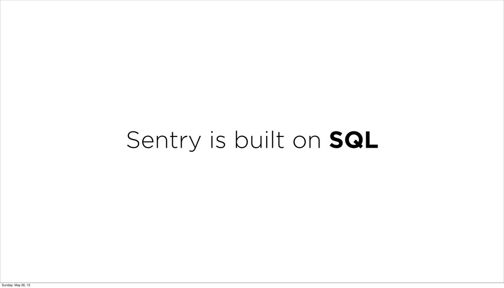 Sentry is built on SQL Sunday, May 26, 13