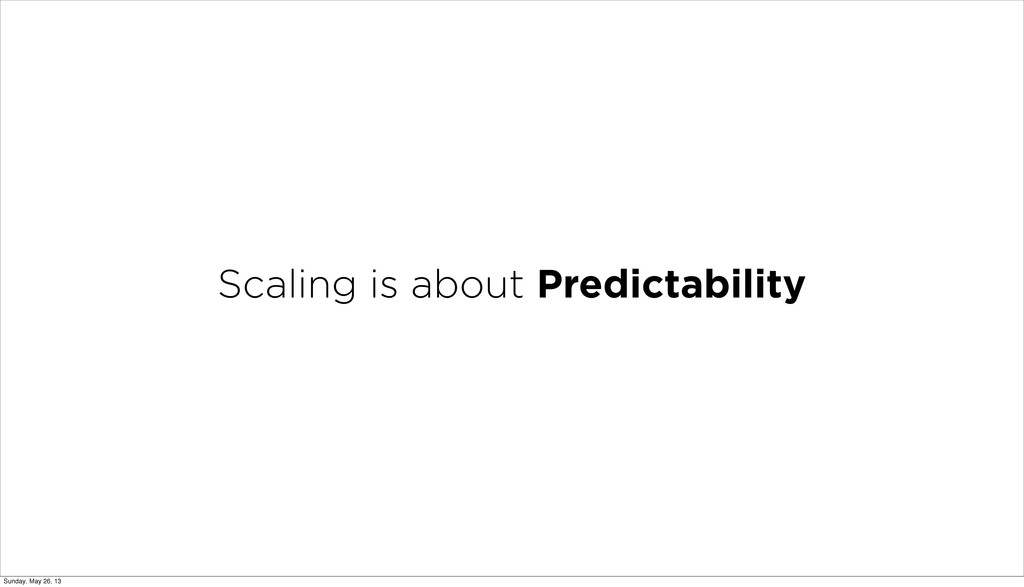Scaling is about Predictability Sunday, May 26,...