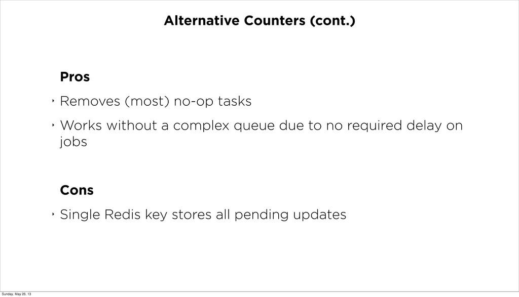 Alternative Counters (cont.) Pros ‣ Removes (mo...