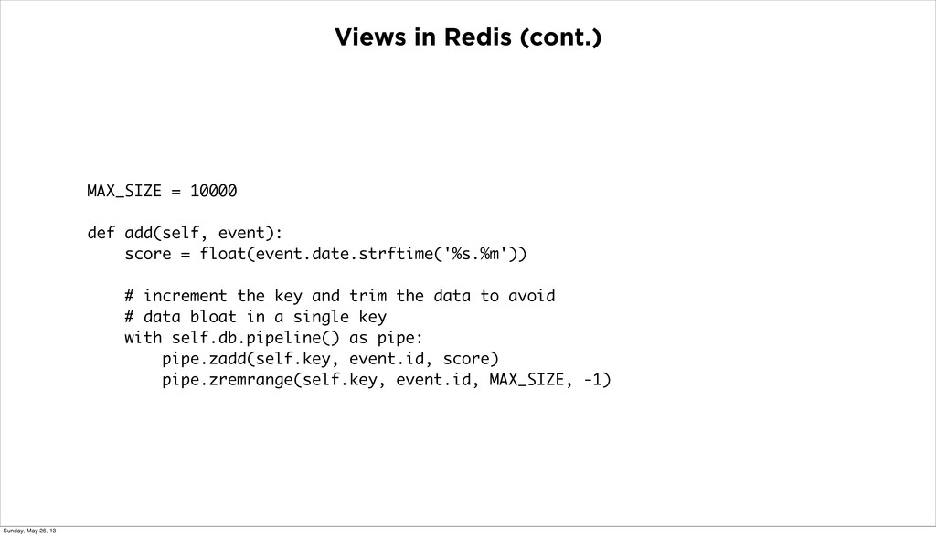 Views in Redis (cont.) MAX_SIZE = 10000 def add...