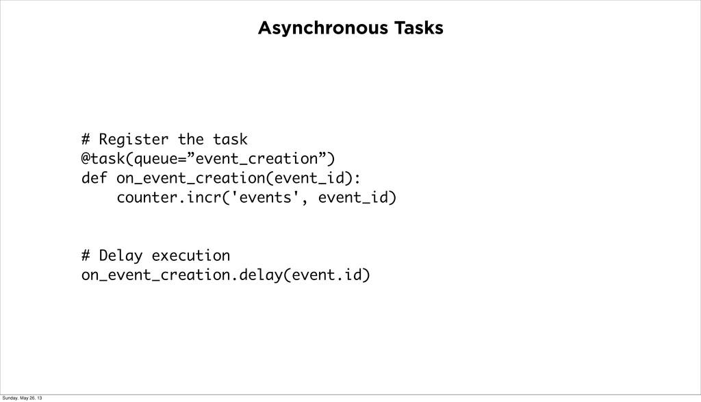 Asynchronous Tasks # Register the task @task(qu...