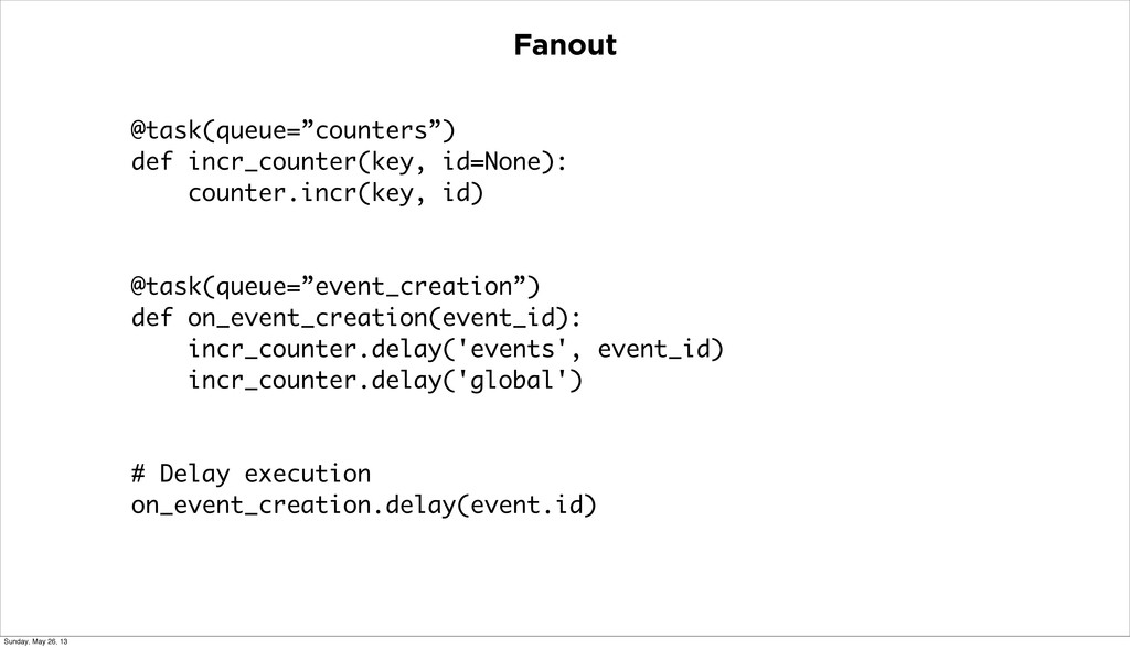"""Fanout @task(queue=""""counters"""") def incr_counter..."""