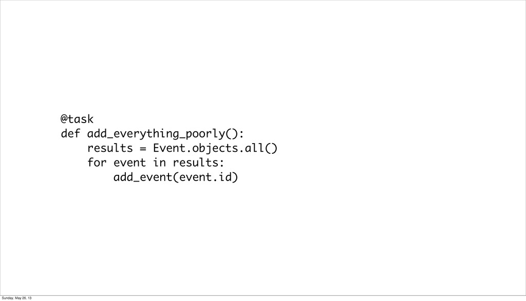 @task def add_everything_poorly(): results = Ev...