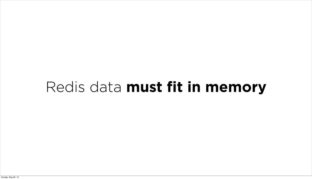 Redis data must fit in memory Sunday, May 26, 13