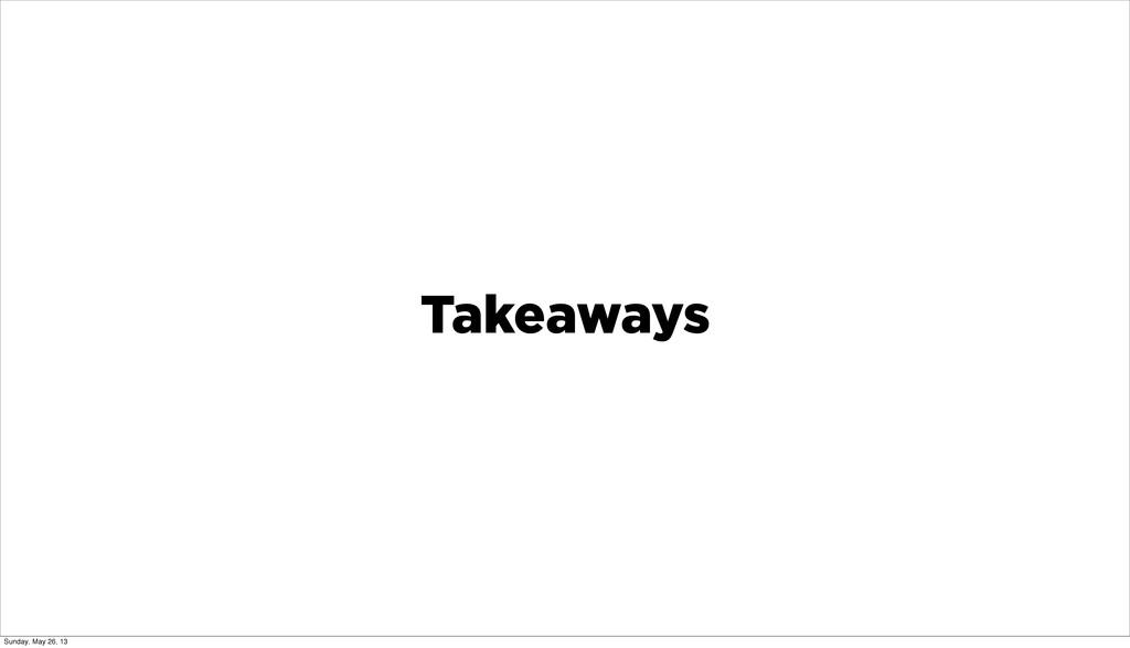 Takeaways Sunday, May 26, 13