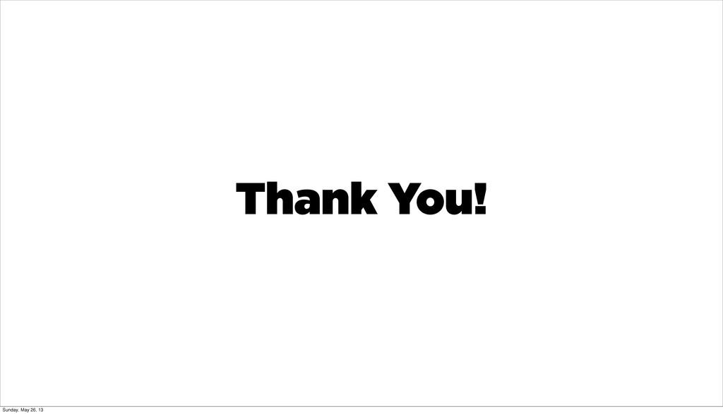 Thank You! Sunday, May 26, 13