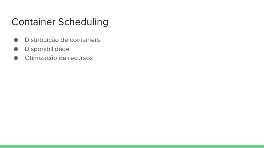 Container Scheduling ● Distribuição de containe...