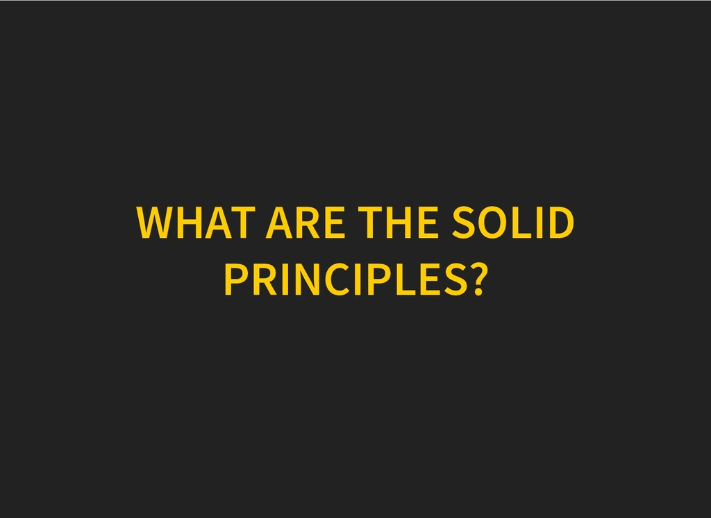 WHAT ARE THE SOLID WHAT ARE THE SOLID PRINCIPLE...