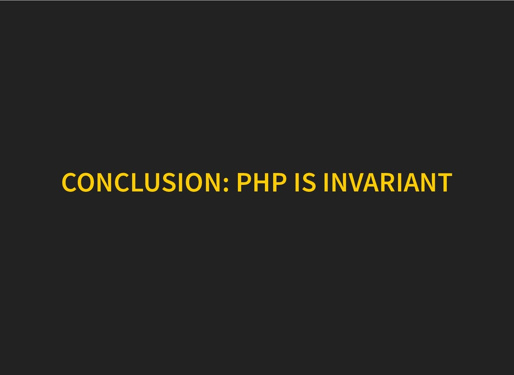 CONCLUSION: PHP IS INVARIANT CONCLUSION: PHP IS...