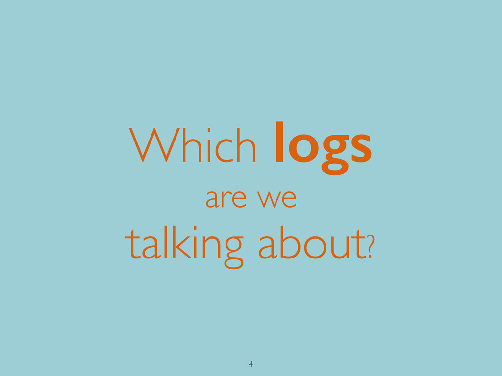 Which logs are we talking about? 4