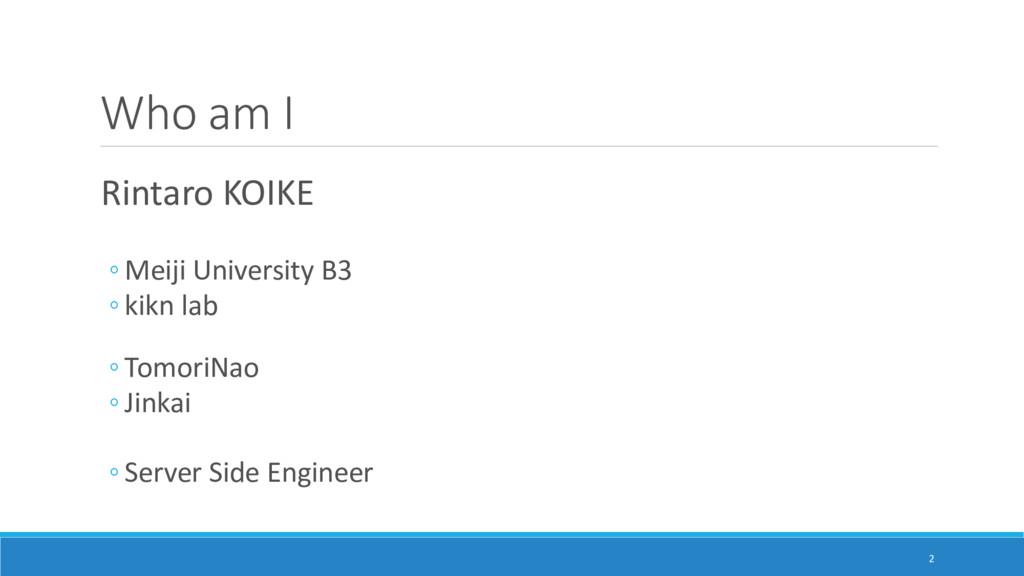 Who am I Rintaro KOIKE ◦ Meiji University B3 ◦ ...