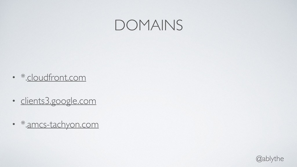 @ablythe DOMAINS • *.cloudfront.com • clients3....