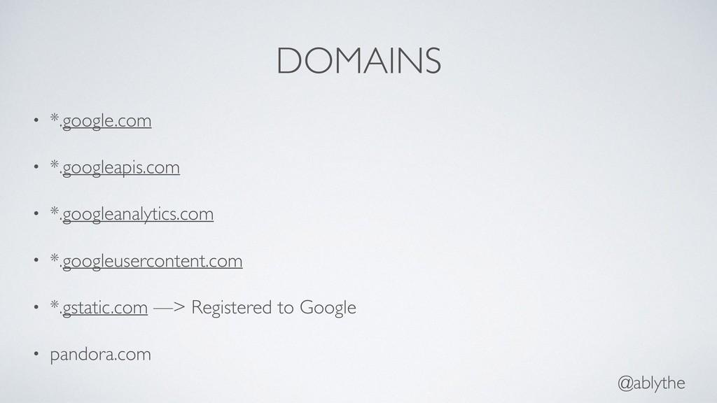 @ablythe DOMAINS • *.google.com • *.googleapis....