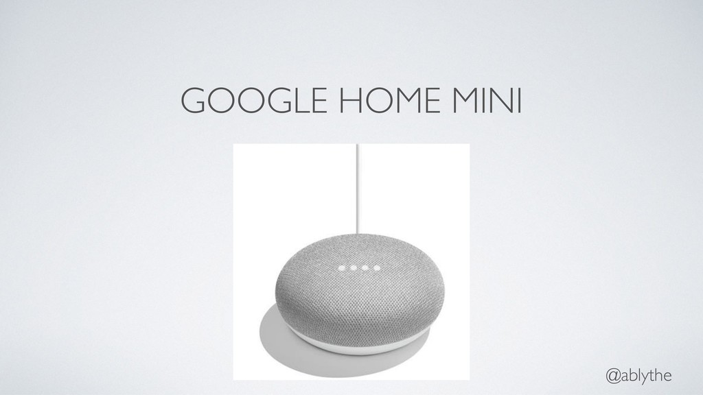 GOOGLE HOME MINI @ablythe