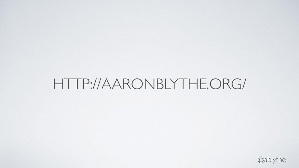 @ablythe HTTP://AARONBLYTHE.ORG/