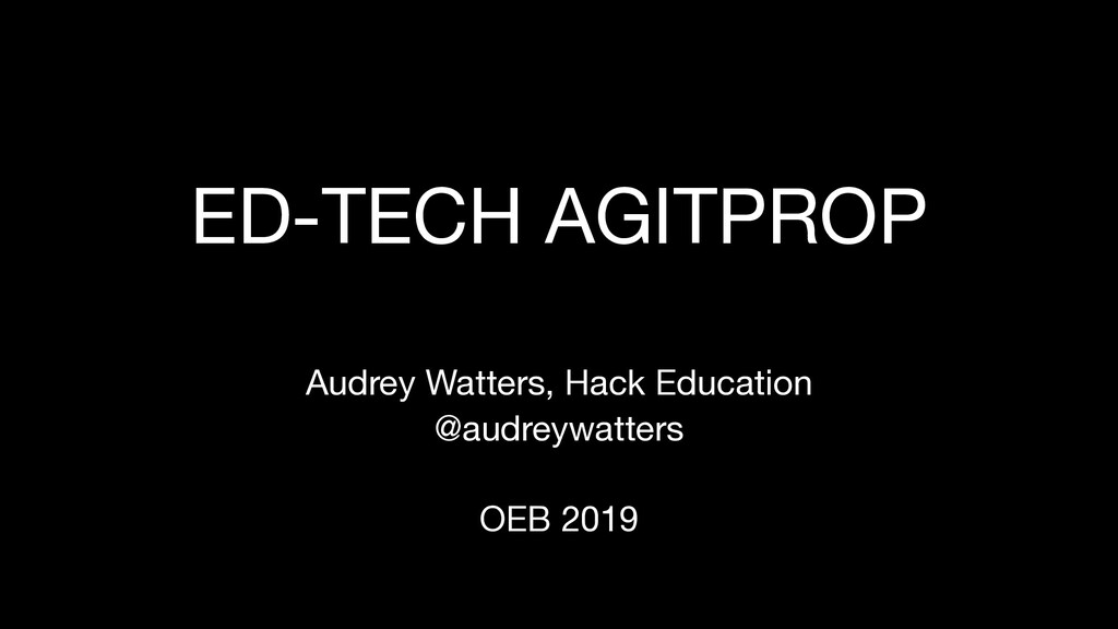 ED-TECH AGITPROP Audrey Watters, Hack Education...