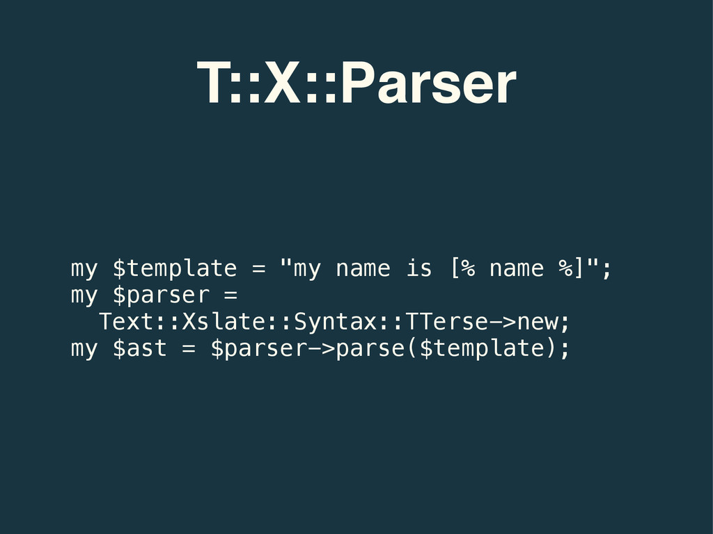 """T::X::Parser my $template = """"my name is [% name..."""